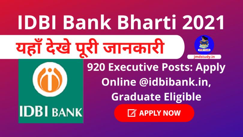 IDBI Bank Bharti 2021 for 920 Executive Posts Apply Online